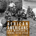 University of Montana's New Online Archive of Black Criminal Justice History in the State